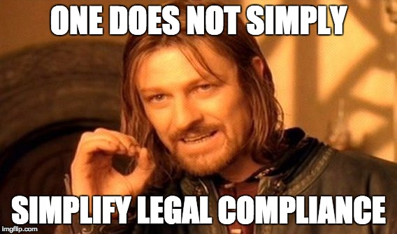 One does not simply simplify legal compliance.jpg